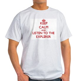 Keep Calm and Listen to the Explorer T-Shirt