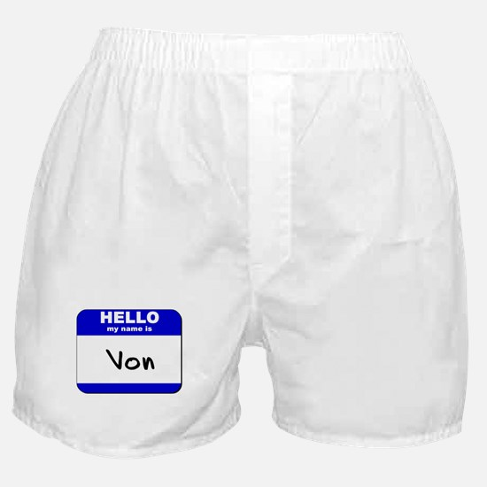 hello my name is von  Boxer Shorts