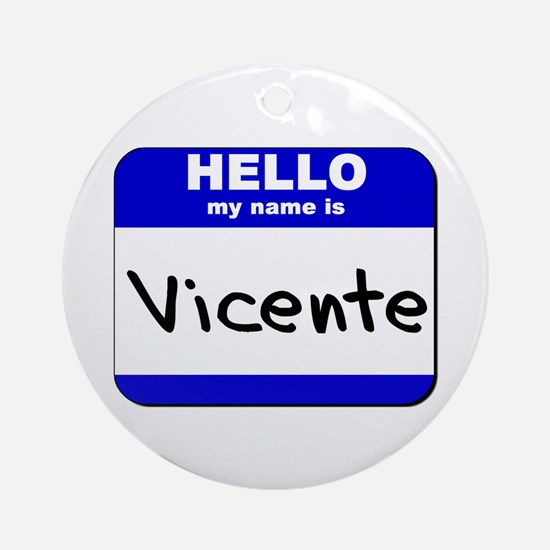 hello my name is vicente  Ornament (Round)