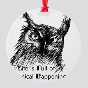 Life is Full of Whimsical Happening Round Ornament