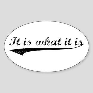 IT IS WHAT IT IS #2 Oval Sticker
