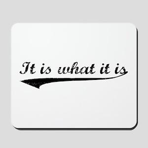 IT IS WHAT IT IS #2 Mousepad