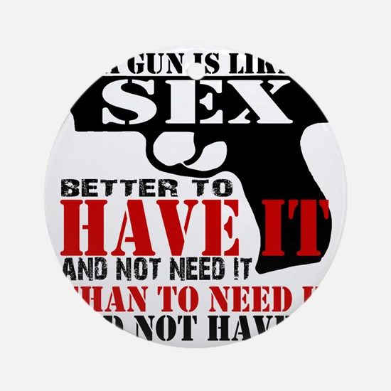 A gun is like sex Round Ornament