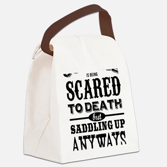 Courage is being scared to death  Canvas Lunch Bag