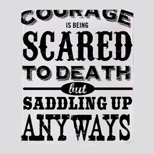 Courage is being scared to death but Throw Blanket