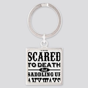 Courage is being scared to death b Square Keychain