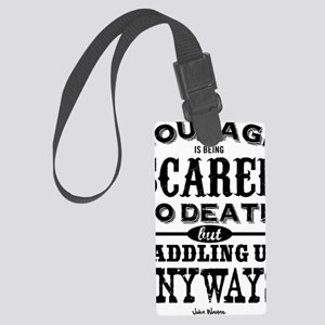 Courage is being scared to death Large Luggage Tag