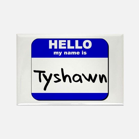 hello my name is tyshawn Rectangle Magnet
