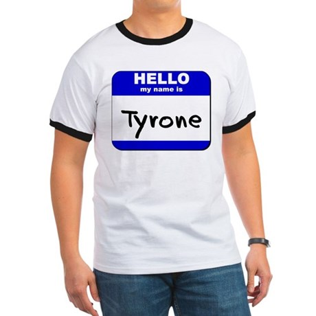 hello my name is tyrone Ringer T