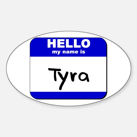 hello my name is tyra Oval Decal