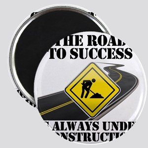 The Road to Success Is Always Under Constru Magnet