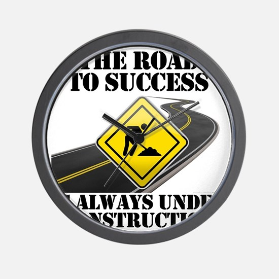 The Road to Success Is Always Under Con Wall Clock