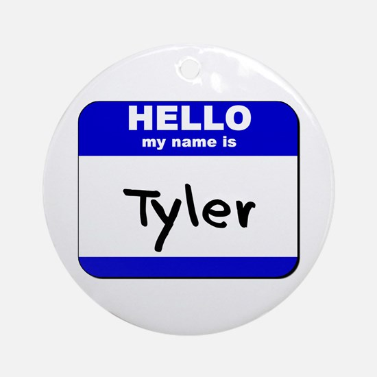 hello my name is tyler  Ornament (Round)