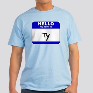hello my name is ty Light T-Shirt