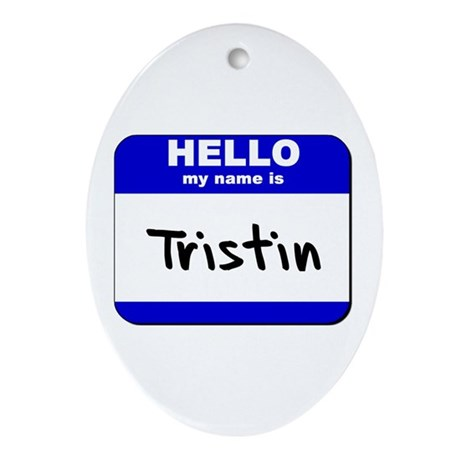 hello my name is tristin Oval Ornament