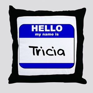 hello my name is tricia  Throw Pillow