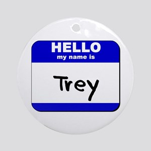 hello my name is trey  Ornament (Round)