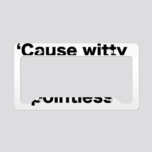 'Cause witty t-shirts are poi License Plate Holder
