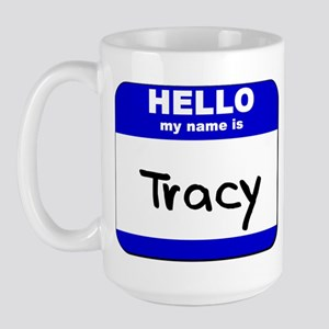 hello my name is tracy  Large Mug