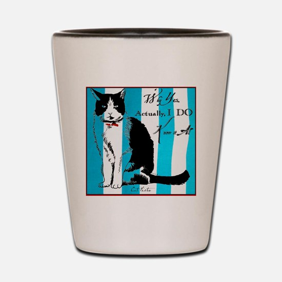 Cat Facts Why Yes, Actually I DO Know I Shot Glass