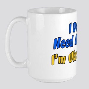 Dont Need A Recipe Ukrainian Large Mug