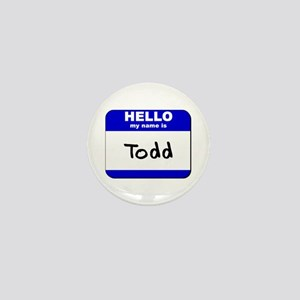 hello my name is todd Mini Button