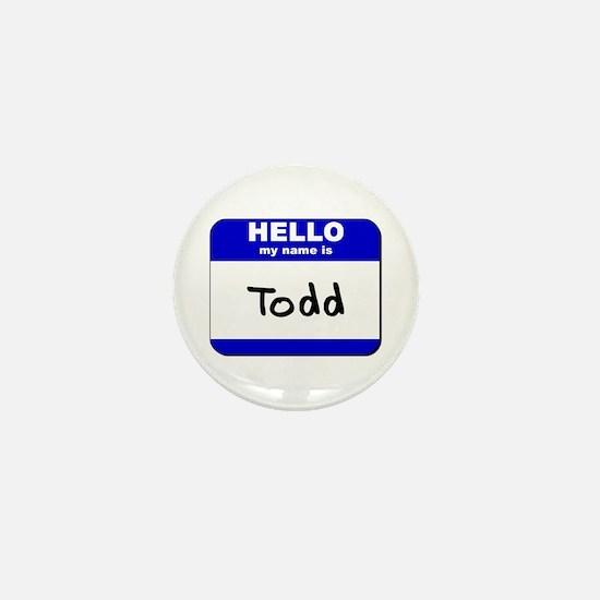 hello my name is todd Mini Button