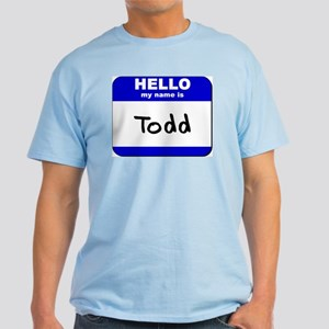 hello my name is todd Light T-Shirt