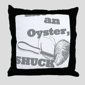 Lifes an Oyster, Shuck it Throw Pillow