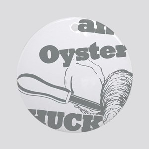 Lifes an Oyster, Shuck it Round Ornament