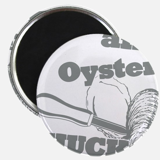 Lifes an Oyster, Shuck it Magnet