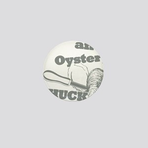 Lifes an Oyster, Shuck it Mini Button