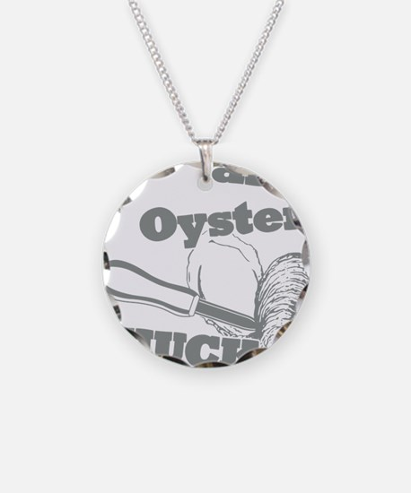 Lifes an Oyster, Shuck it Necklace