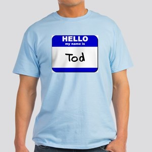 hello my name is tod Light T-Shirt