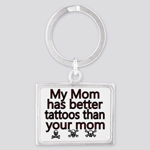 My mom has better tattoos than  Landscape Keychain