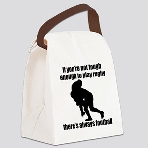 Not Tough Enough To Play Rugby Canvas Lunch Bag