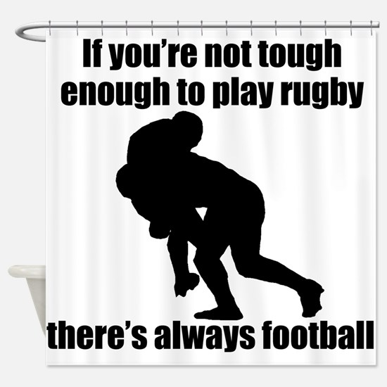 Not Tough Enough To Play Rugby Shower Curtain