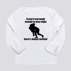 Not Tough Enough To Play Rugby Long Sleeve T-Shirt