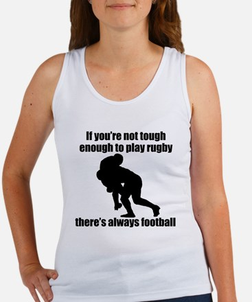 Not Tough Enough To Play Rugby Tank Top