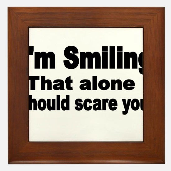 Im Smiling. That alone should scare you. Framed Ti