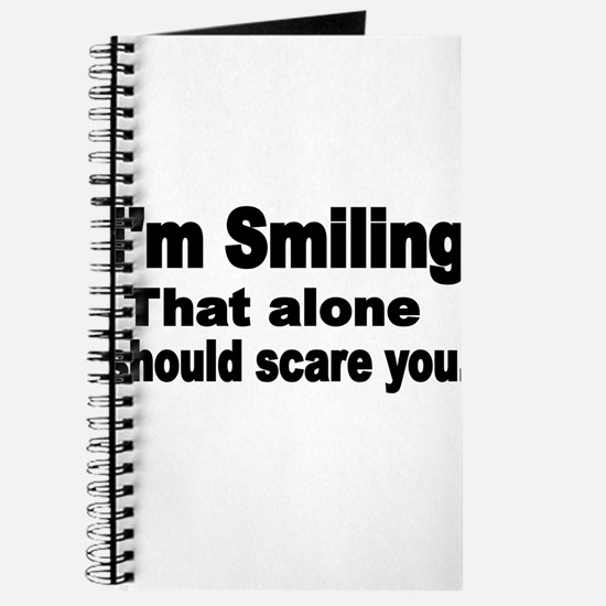 Im Smiling. That alone should scare you. Journal