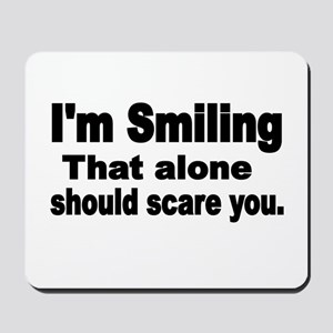 Im Smiling. That alone should scare you. Mousepad
