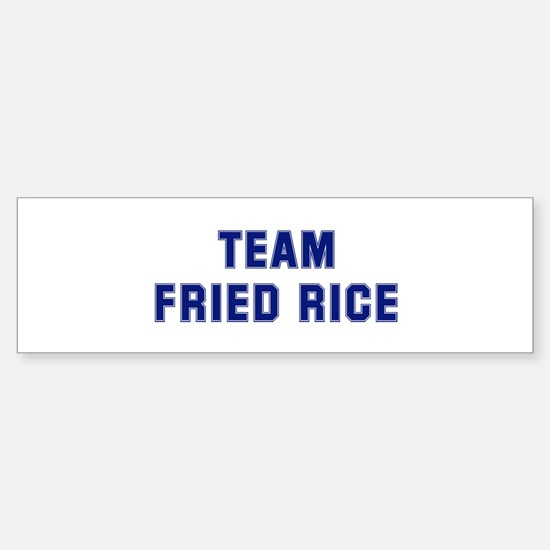 Team FRIED RICE Bumper Bumper Bumper Sticker