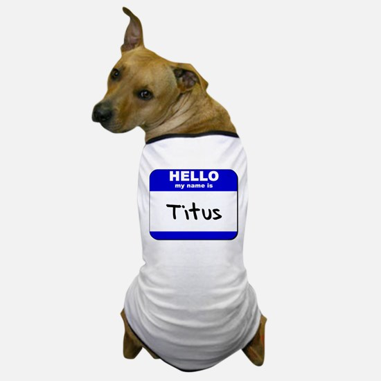 hello my name is titus Dog T-Shirt