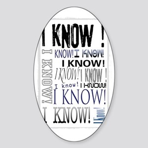 I know! I Know!! Teenagers knows it Sticker (Oval)