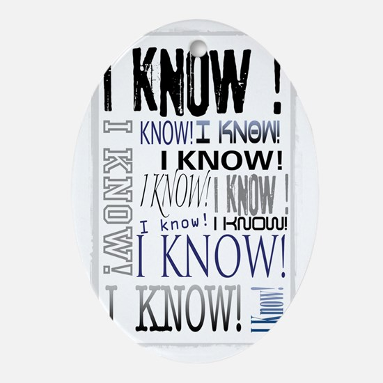 I know! I Know!! Teenagers knows it  Oval Ornament