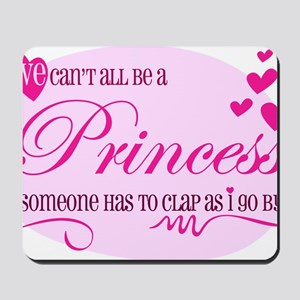 I'm the Princess Mousepad