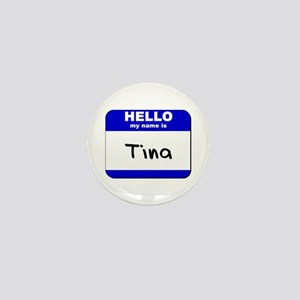 hello my name is tina Mini Button
