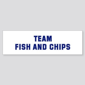 Team FISH AND CHIPS Bumper Sticker