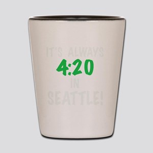 Its always 4:20 in Seattle, Washington, Shot Glass